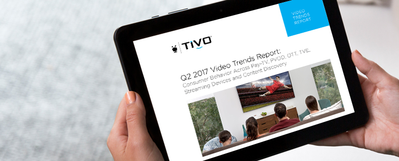 TiVo Q2 2017 Video Trends Report: Consumer Behavior Across Pay-TV, PVOD, OTT, TVE, Streaming Devices and Content Discovery