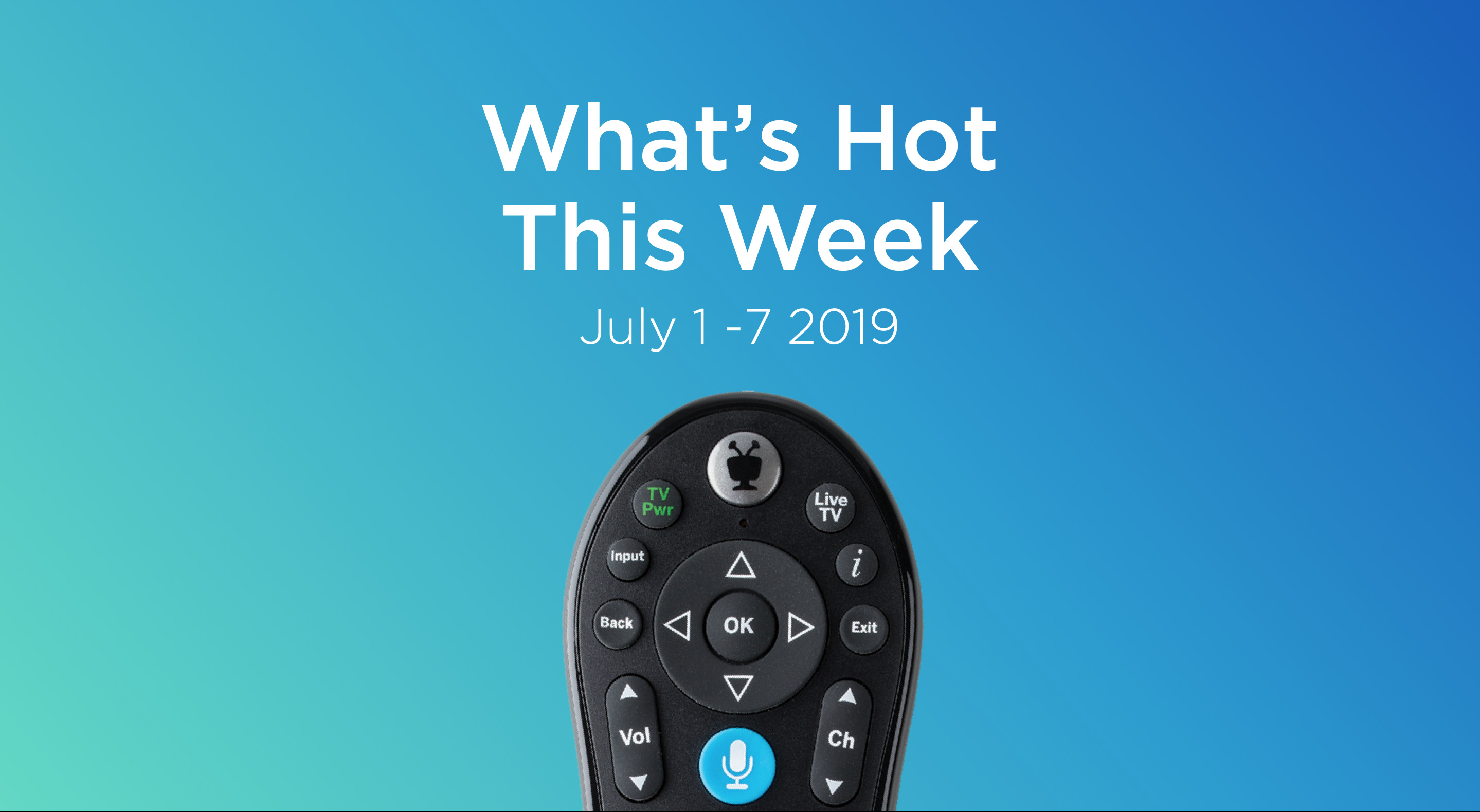 What's Hot This Week on TV | July 1-7 2019 - TiVo Blog Television