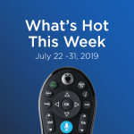 What's hot on TV this week July 22-31. TiVo's guide on not-to-miss shows.